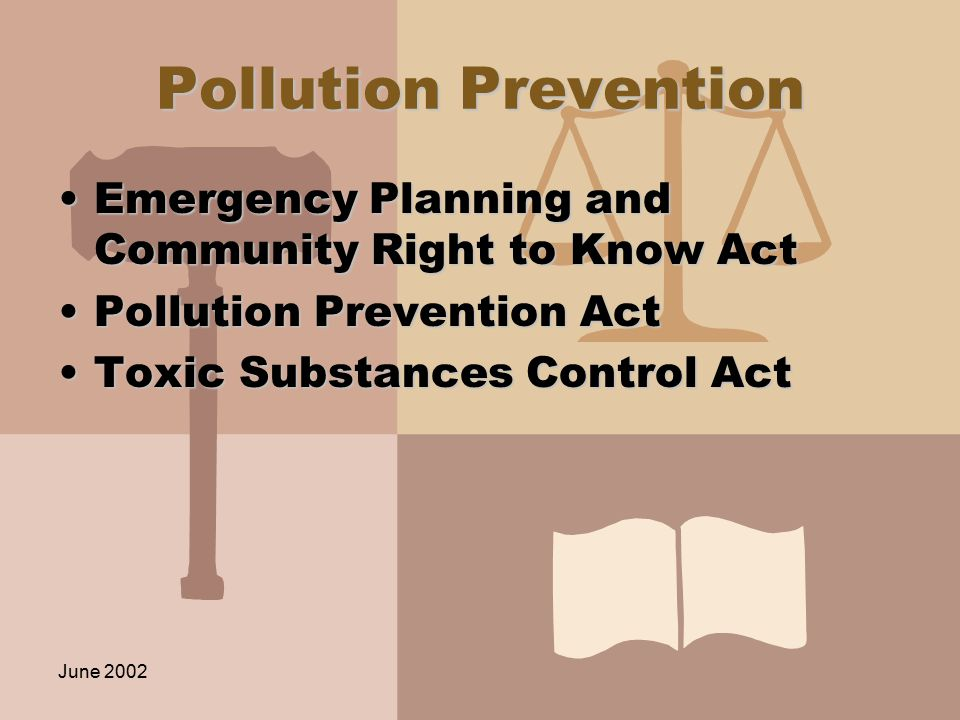 June 2002 Pollution Prevention Emergency Planning and Community Right to Know ActEmergency Planning and Community Right to Know Act Pollution Prevention ActPollution Prevention Act Toxic Substances Control ActToxic Substances Control Act