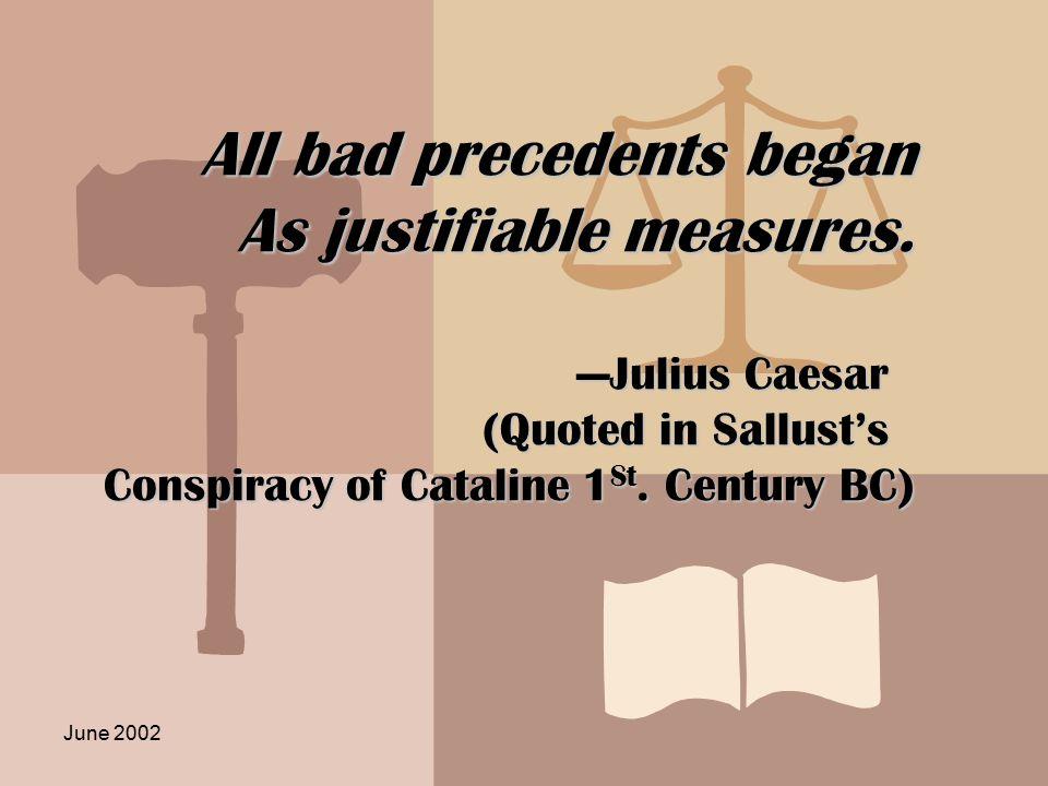 June 2002 All bad precedents began As justifiable measures.