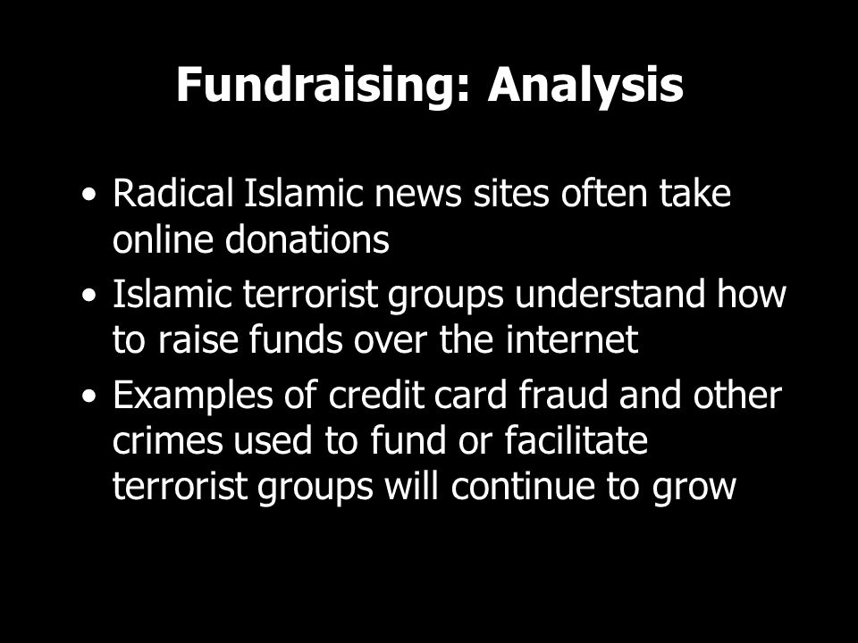 Fundraising: Analysis Radical Islamic news sites often take online donations Islamic terrorist groups understand how to raise funds over the internet