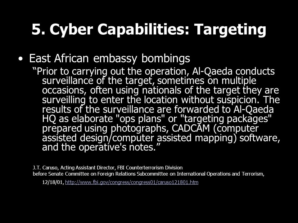 """5. Cyber Capabilities: Targeting East African embassy bombings """"Prior to carrying out the operation, Al-Qaeda conducts surveillance of the target, som"""
