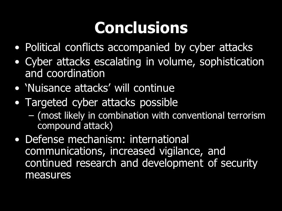Conclusions Political conflicts accompanied by cyber attacks Cyber attacks escalating in volume, sophistication and coordination 'Nuisance attacks' wi