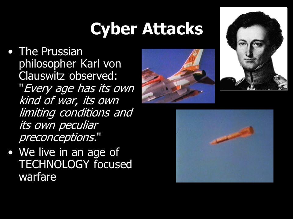 Cyber Attacks The Prussian philosopher Karl von Clauswitz observed: