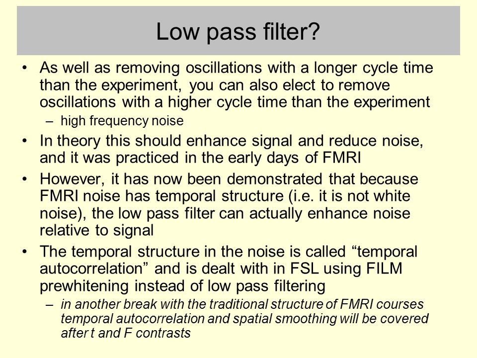 Low pass filter? As well as removing oscillations with a longer cycle time than the experiment, you can also elect to remove oscillations with a highe