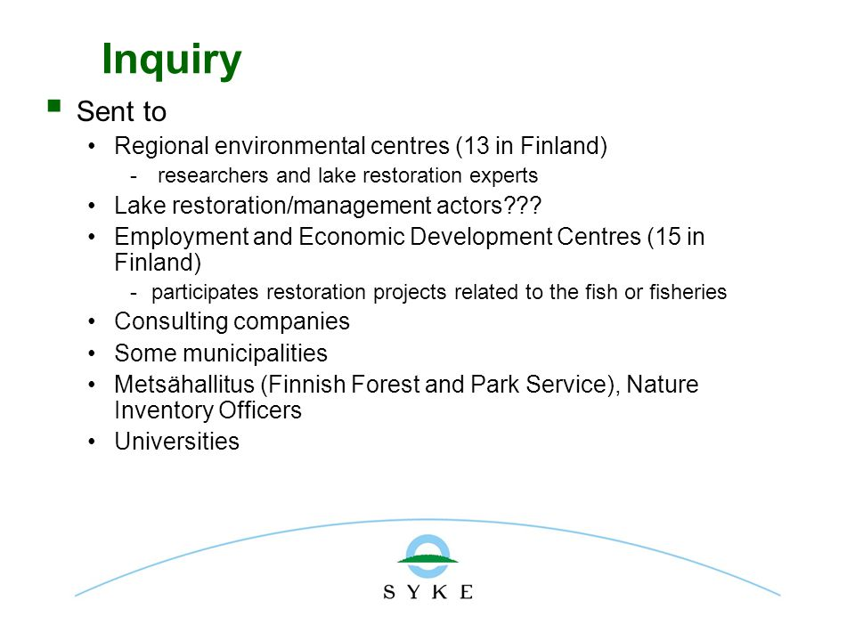 Inquiry  Sent to Regional environmental centres (13 in Finland) - researchers and lake restoration experts Lake restoration/management actors .