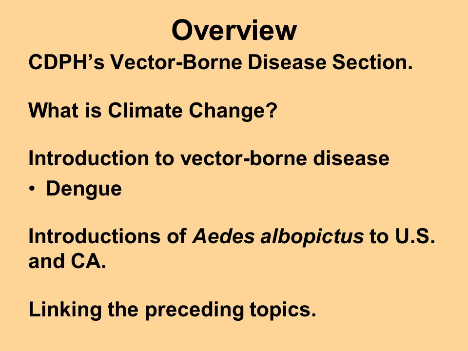 Overview CDPH's Vector-Borne Disease Section.What is Climate Change.