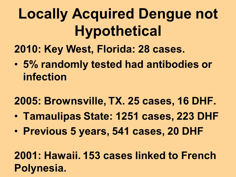 Locally Acquired Dengue not Hypothetical 2010: Key West, Florida: 28 cases.