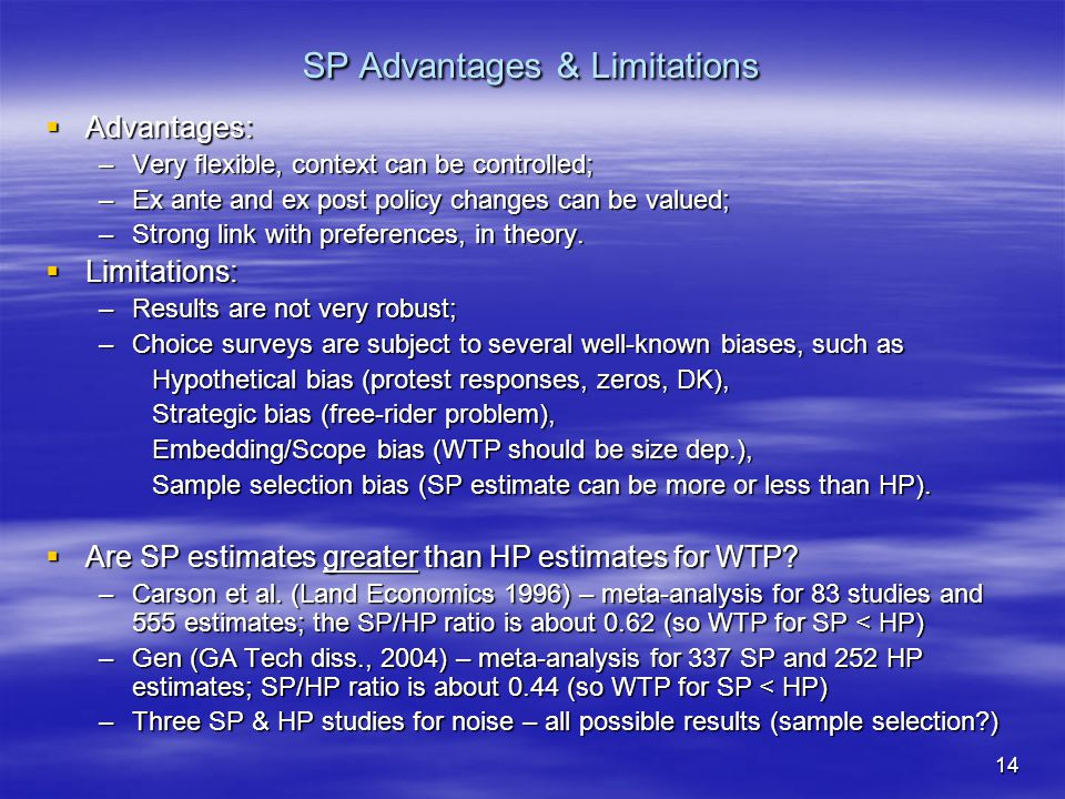 14 SP Advantages & Limitations  Advantages: –Very flexible, context can be controlled; –Ex ante and ex post policy changes can be valued; –Strong lin