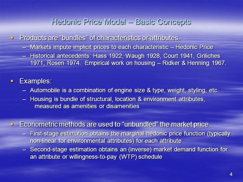 "4 Hedonic Price Model – Basic Concepts  Products are ""bundles"" of characteristics or attributes. –Markets impute implicit prices to each characterist"