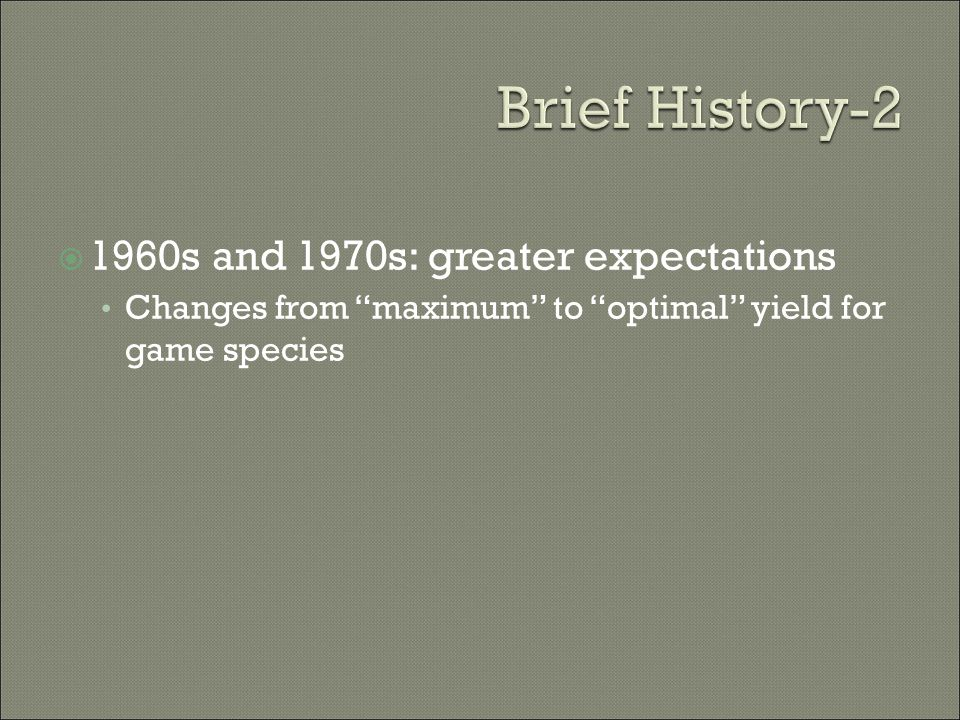 " 1960s and 1970s: greater expectations Changes from ""maximum"" to ""optimal"" yield for game species"