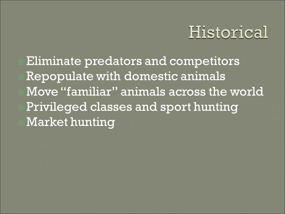 " Eliminate predators and competitors  Repopulate with domestic animals  Move ""familiar"" animals across the world  Privileged classes and sport hun"
