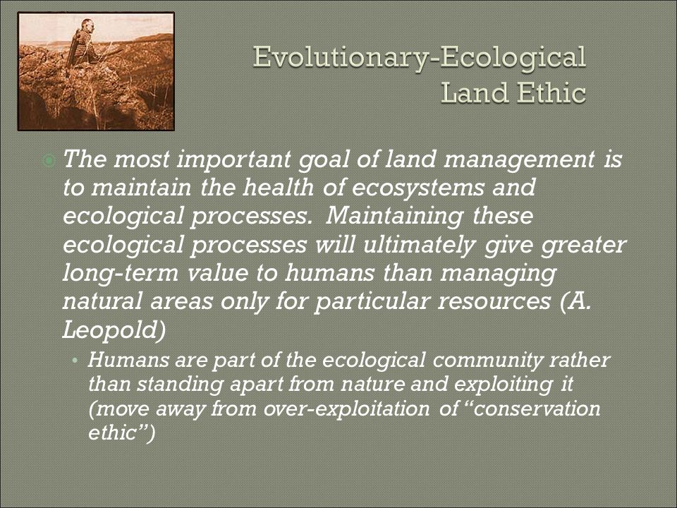  The most important goal of land management is to maintain the health of ecosystems and ecological processes. Maintaining these ecological processes