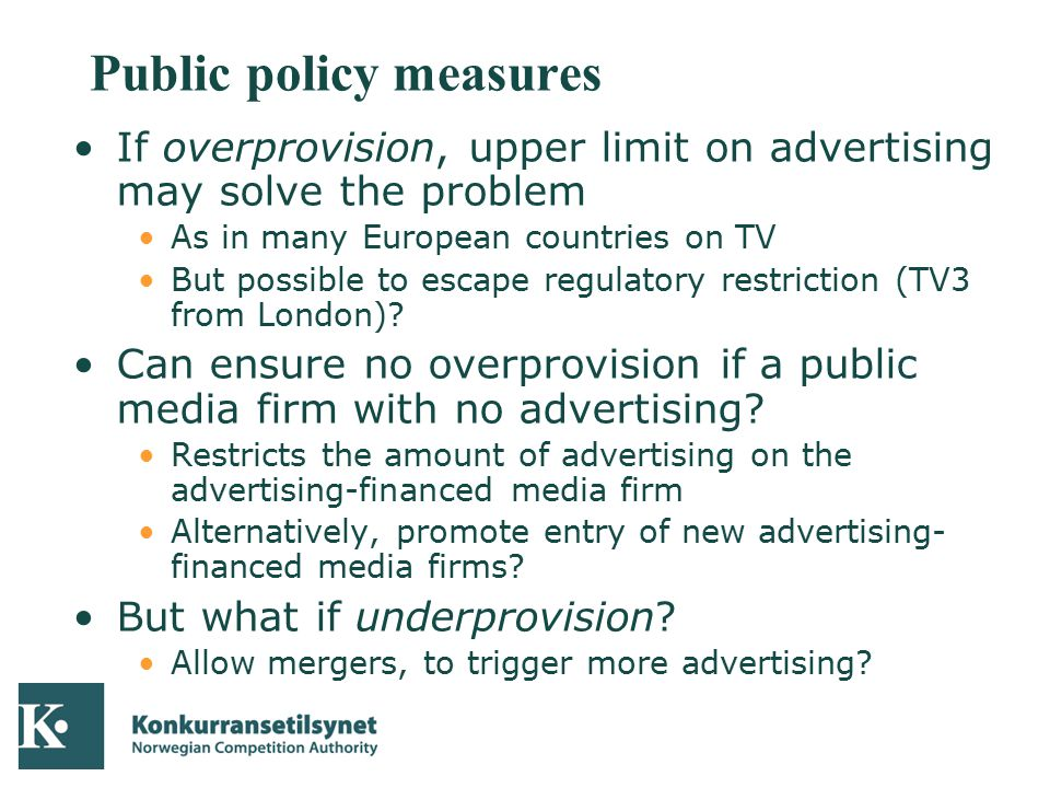 04-10-05 Public policy measures If overprovision, upper limit on advertising may solve the problem As in many European countries on TV But possible to