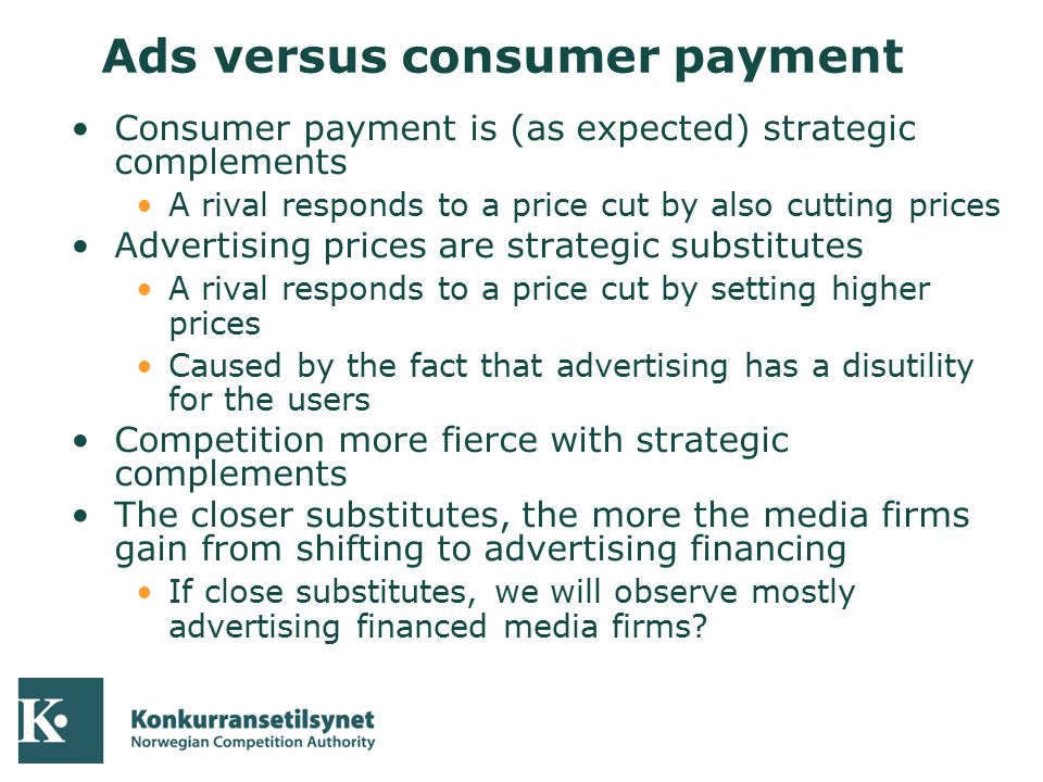 04-10-05 Ads versus consumer payment Consumer payment is (as expected) strategic complements A rival responds to a price cut by also cutting prices Ad