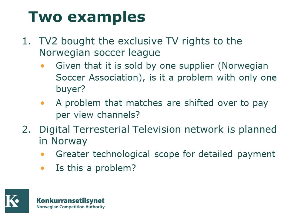 04-10-05 Two examples 1.TV2 bought the exclusive TV rights to the Norwegian soccer league Given that it is sold by one supplier (Norwegian Soccer Asso