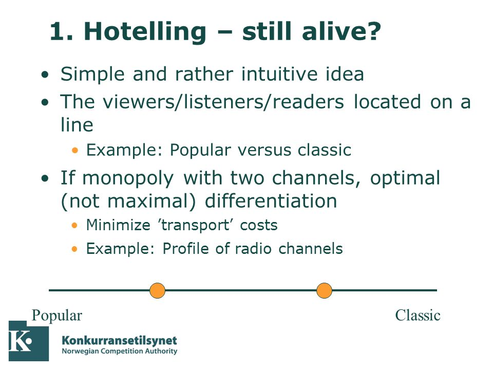 04-10-05 1. Hotelling – still alive? Simple and rather intuitive idea The viewers/listeners/readers located on a line Example: Popular versus classic