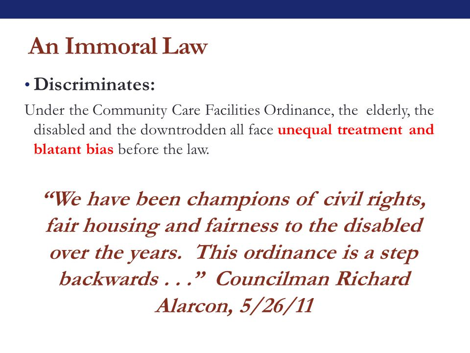 Discriminates: Under the Community Care Facilities Ordinance, the elderly, the disabled and the downtrodden all face unequal treatment and blatant bias before the law.