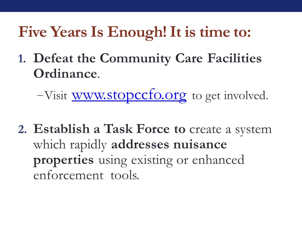 Five Years Is Enough. It is time to: 1. Defeat the Community Care Facilities Ordinance.