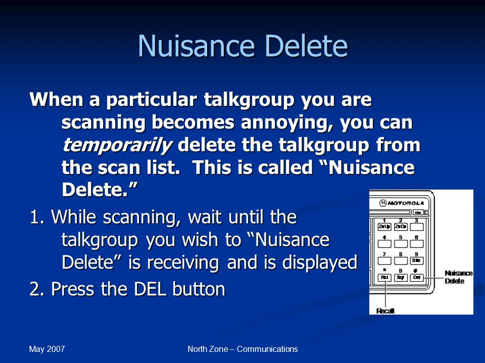 May 2007 North Zone – Communications Nuisance Delete When a particular talkgroup you are scanning becomes annoying, you can temporarily delete the tal