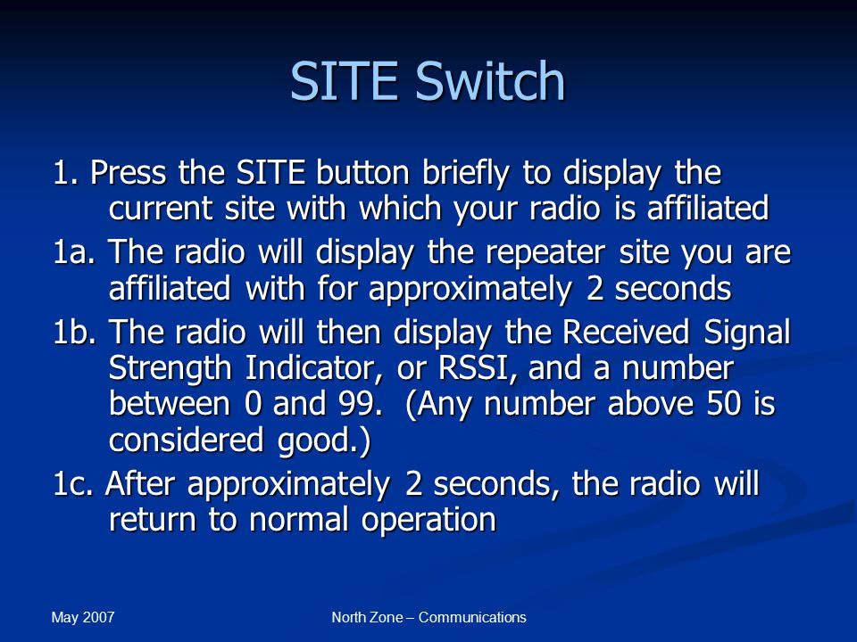May 2007 North Zone – Communications SITE Switch 1. Press the SITE button briefly to display the current site with which your radio is affiliated 1a.