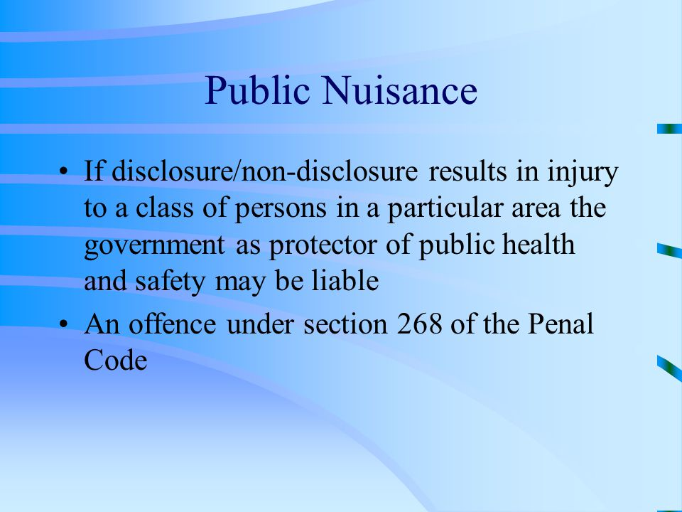 Public Nuisance If disclosure/non-disclosure results in injury to a class of persons in a particular area the government as protector of public health and safety may be liable An offence under section 268 of the Penal Code