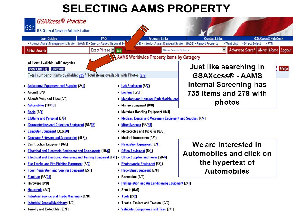 SELECTING AAMS PROPERTY Just like searching in GSAXcess® - AAMS Internal Screening has 735 items and 279 with photos We are interested in Automobiles and click on the hypertext of Automobiles