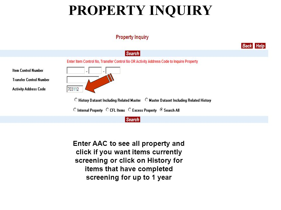 PROPERTY INQUIRY Enter AAC to see all property and click if you want items currently screening or click on History for items that have completed screening for up to 1 year