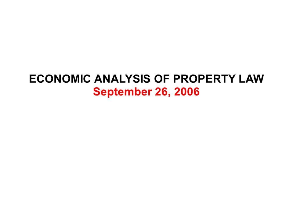 ECONOMIC ANALYSIS OF PROPERTY LAW September 26, 2006