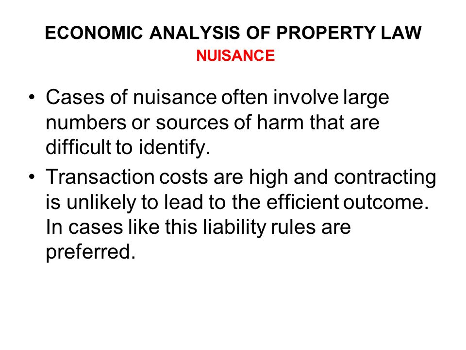 ECONOMIC ANALYSIS OF PROPERTY LAW NUISANCE Cases of nuisance often involve large numbers or sources of harm that are difficult to identify.