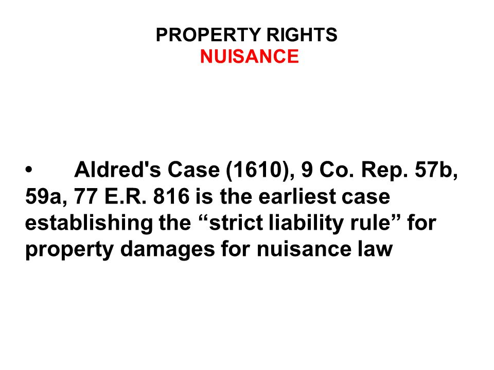 PROPERTY RIGHTS NUISANCE Aldred s Case (1610), 9 Co.