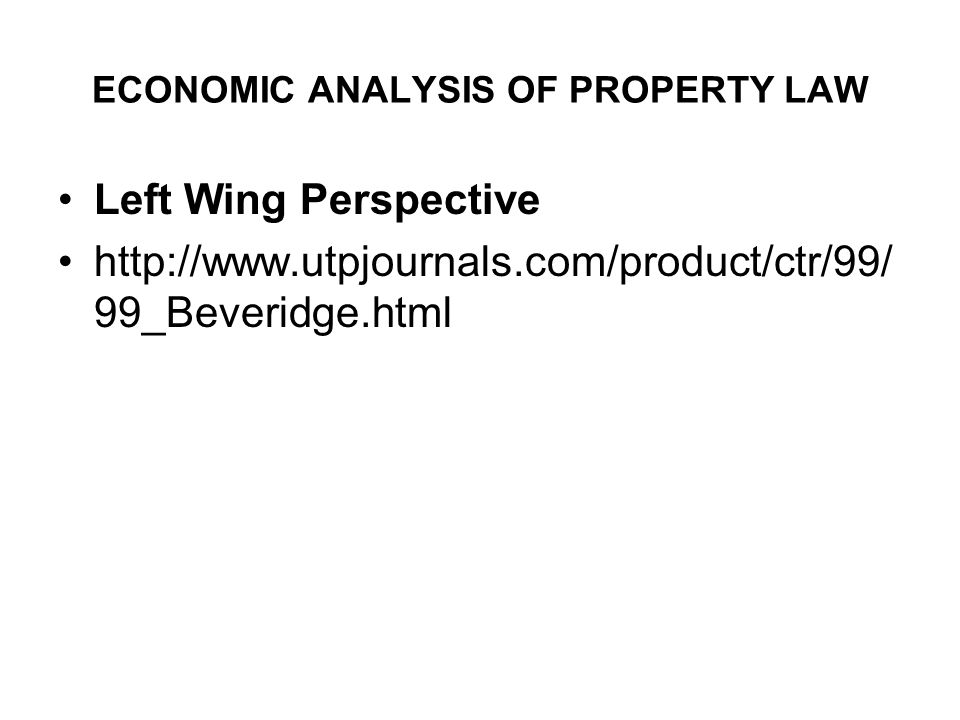 ECONOMIC ANALYSIS OF PROPERTY LAW Left Wing Perspective http://www.utpjournals.com/product/ctr/99/ 99_Beveridge.html