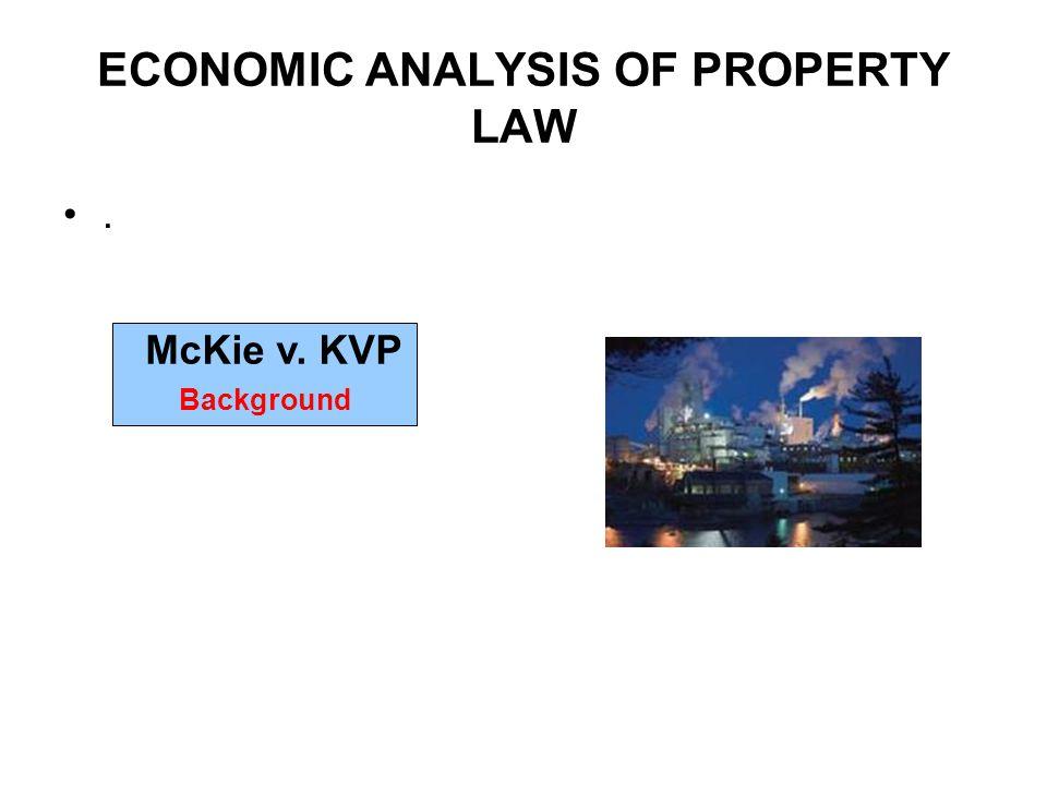 ECONOMIC ANALYSIS OF PROPERTY LAW. McKie v. KVP Background