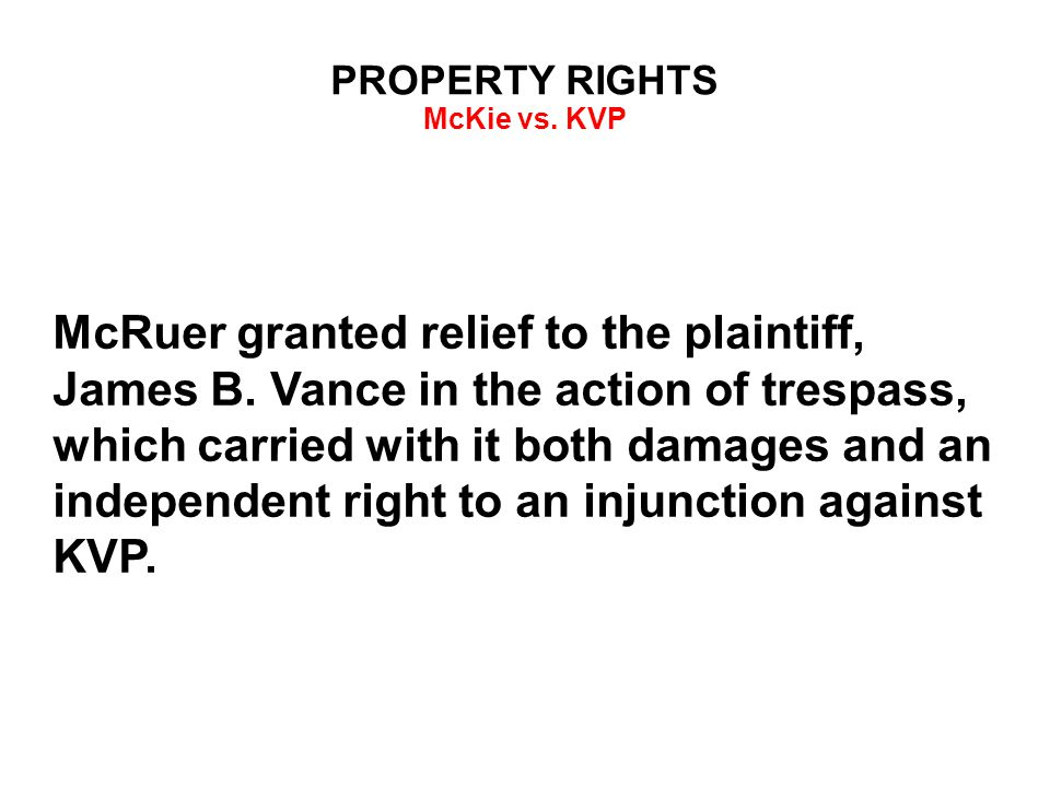 PROPERTY RIGHTS McKie vs. KVP McRuer granted relief to the plaintiff, James B.