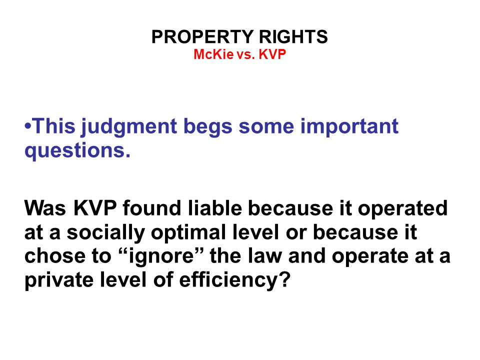 PROPERTY RIGHTS McKie vs. KVP This judgment begs some important questions.