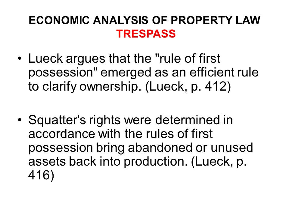 ECONOMIC ANALYSIS OF PROPERTY LAW TRESPASS Lueck argues that the rule of first possession emerged as an efficient rule to clarify ownership.