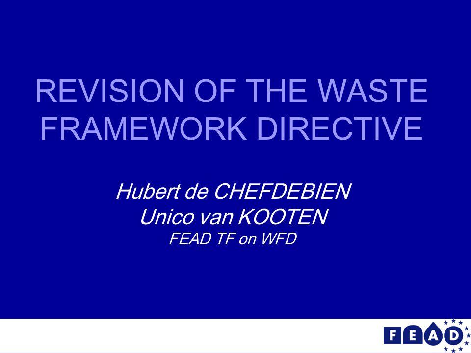 2 REVISION OF THE WASTE FRAMEWORK DIRECTIVE Hubert de CHEFDEBIEN Unico van KOOTEN FEAD TF on WFD