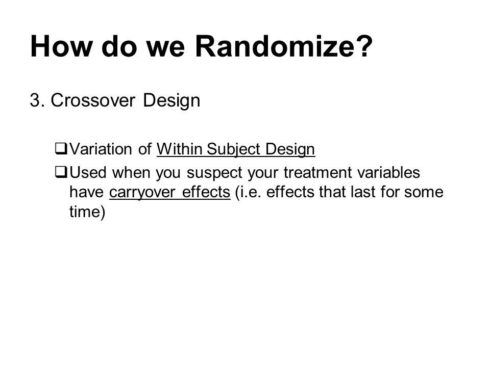 How do we Randomize. 3.