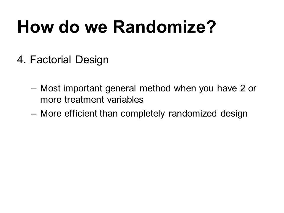 How do we Randomize. 4.