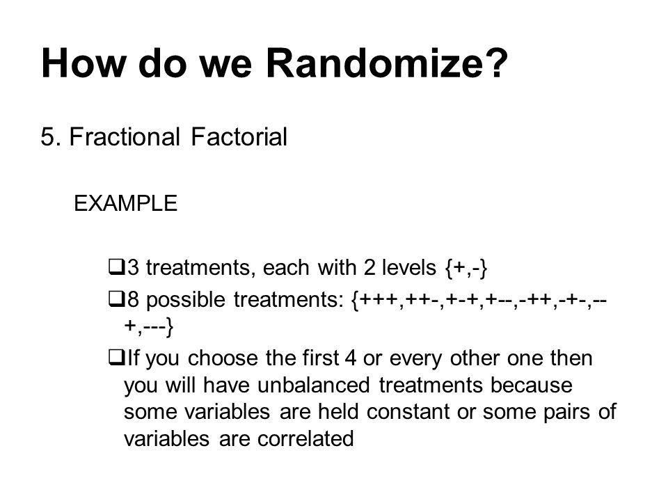 How do we Randomize. 5.