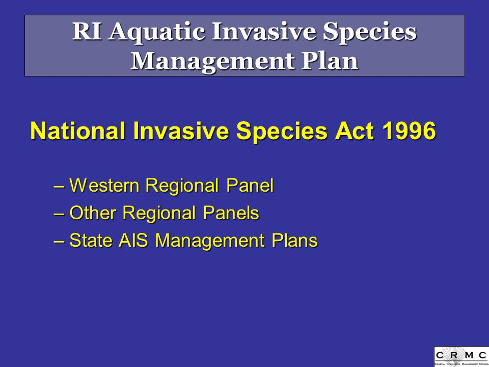 RI Aquatic Invasive Species Management Plan National Invasive Species Act 1996 –Western Regional Panel –Other Regional Panels –State AIS Management Plans