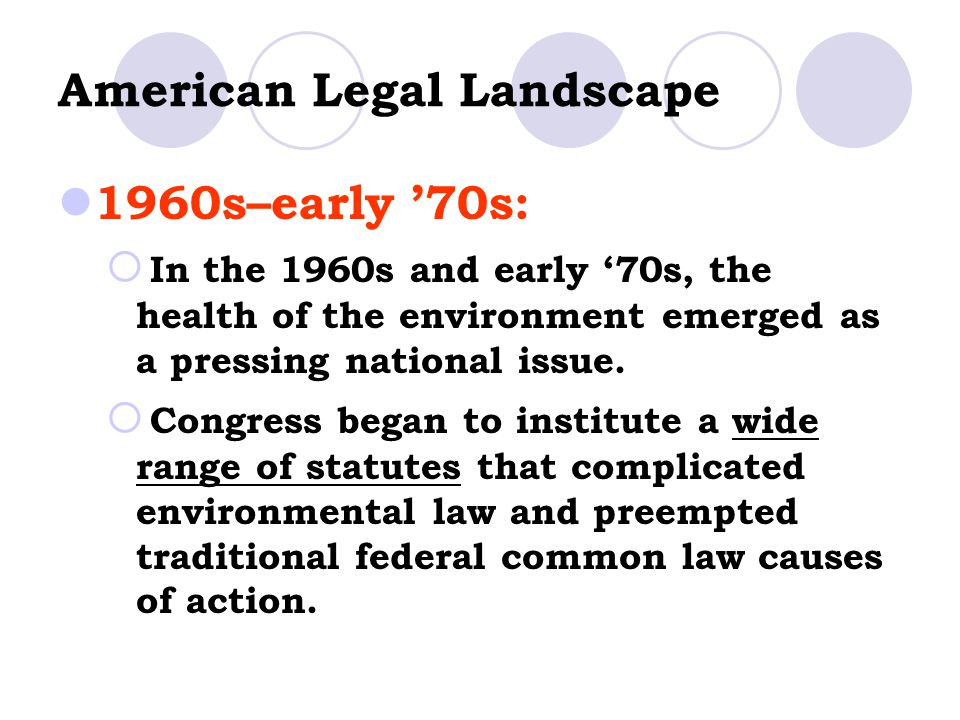 American Legal Landscape 1960s–early '70s:  In the 1960s and early '70s, the health of the environment emerged as a pressing national issue.