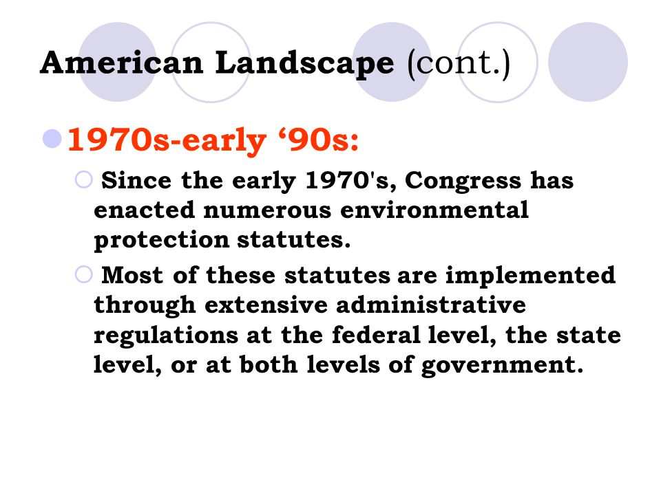 American Landscape (cont.) 1970s-early '90s:  Since the early 1970 s, Congress has enacted numerous environmental protection statutes.