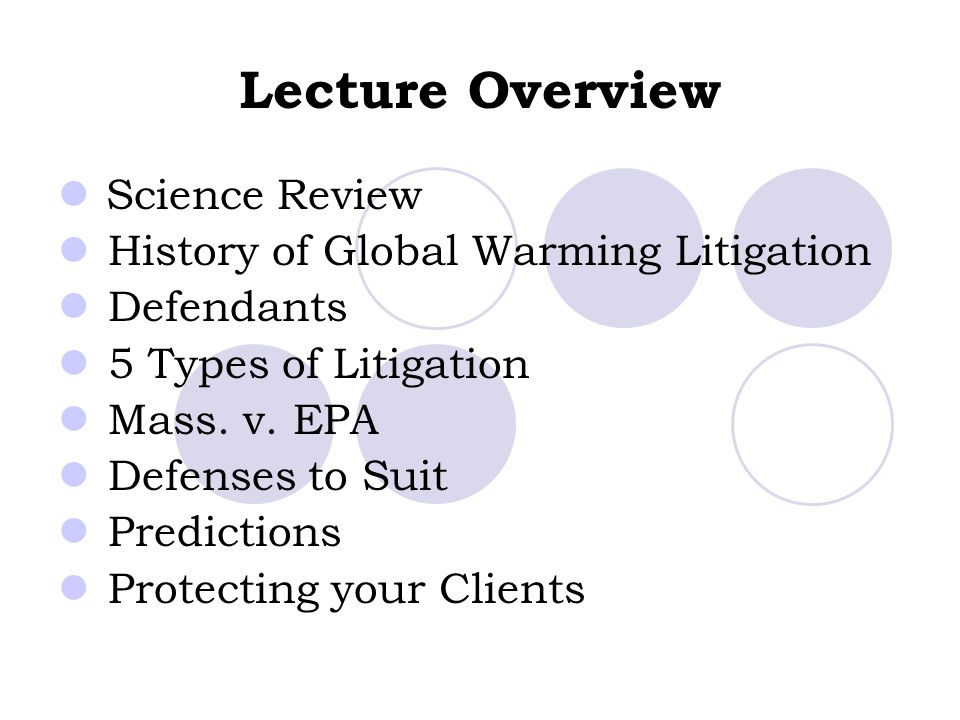 Lecture Overview Science Review History of Global Warming Litigation Defendants 5 Types of Litigation Mass. v. EPA Defenses to Suit Predictions Protec