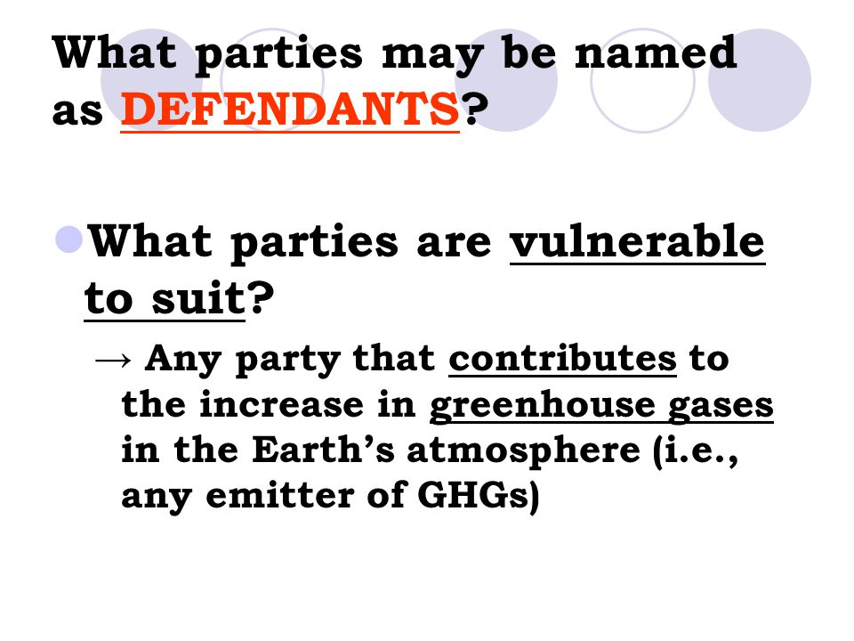 What parties may be named as DEFENDANTS? What parties are vulnerable to suit? → Any party that contributes to the increase in greenhouse gases in the