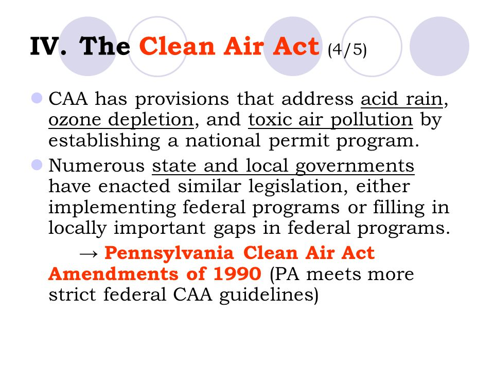 IV.The Clean Air Act (4/5) CAA has provisions that address acid rain, ozone depletion, and toxic air pollution by establishing a national permit progr