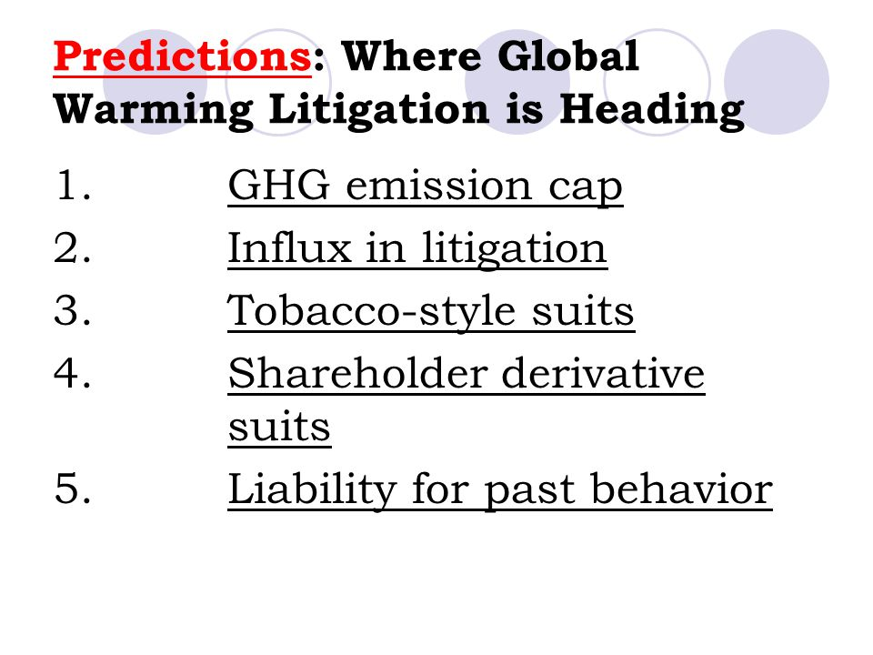 Predictions: Where Global Warming Litigation is Heading 1.GHG emission cap 2.Influx in litigation 3.Tobacco-style suits 4.Shareholder derivative suits