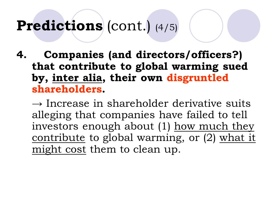 Predictions (cont.) (4/5) 4.Companies (and directors/officers?) that contribute to global warming sued by, inter alia, their own disgruntled shareholders.