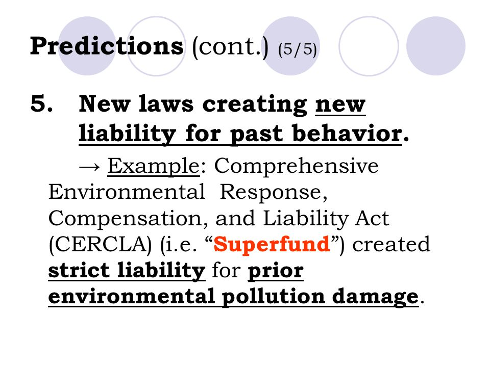 Predictions (cont.) (5/5) 5.New laws creating new liability for past behavior.