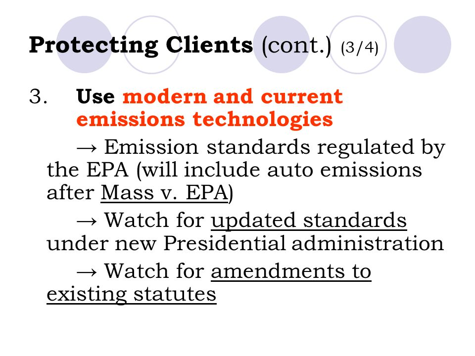 Protecting Clients (cont.) (3/4) 3. Use modern and current emissions technologies → Emission standards regulated by the EPA (will include auto emissio