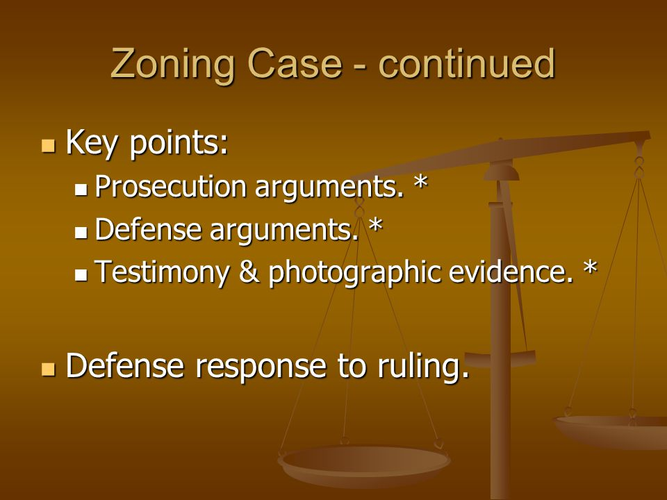 Zoning Case - continued Key points: Key points: Prosecution arguments.