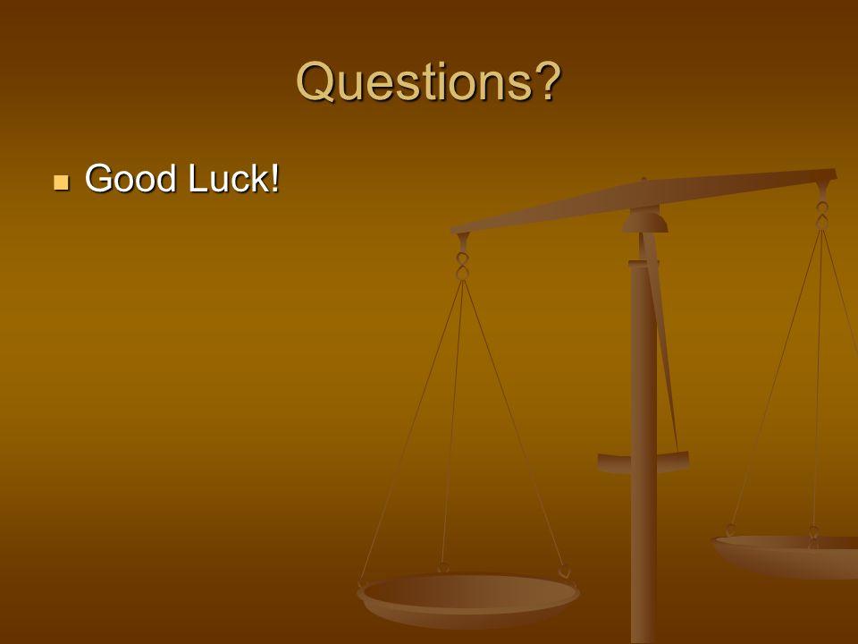Questions Good Luck! Good Luck!